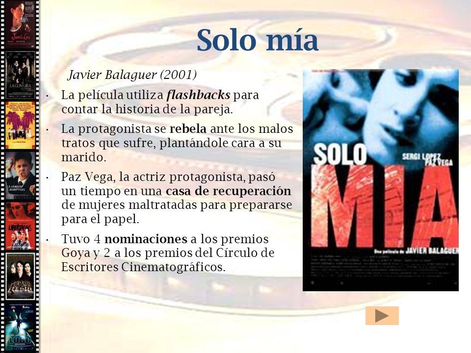 Cine histórico Solo mía Javier Balaguer (2001) La película utiliza flashbacks para contar la historia de la pareja. La protagonista se rebela ante los