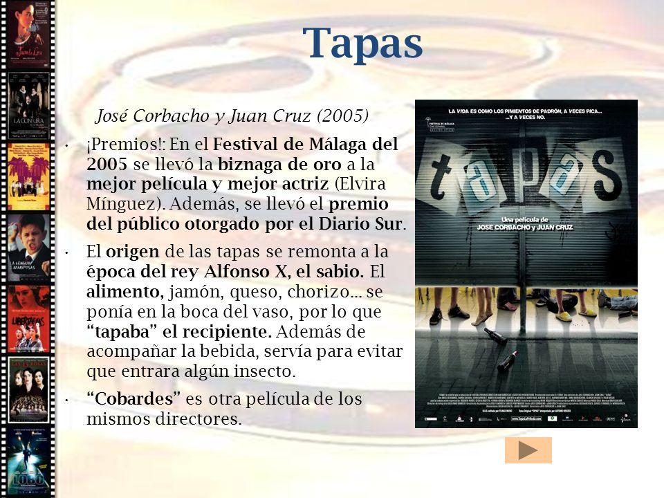 Cine histórico Tapas José Corbacho y Juan Cruz (2005) ¡Premios!: En el Festival de Málaga del 2005 se llevó la biznaga de oro a la mejor película y me