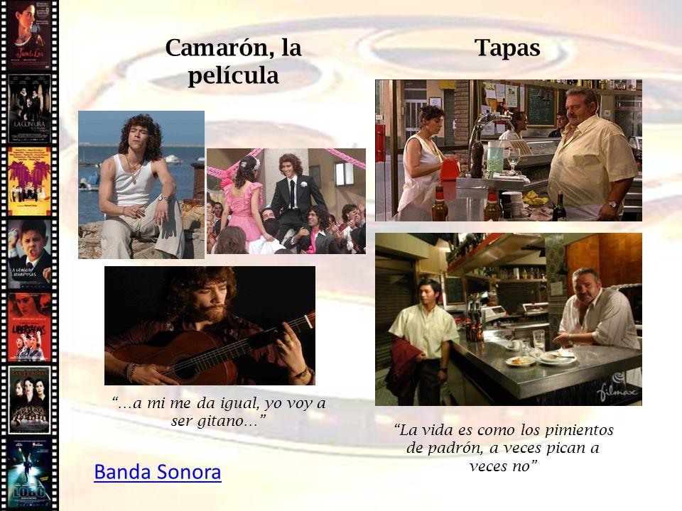 Camarón, la película Tapas …a mi me da igual, yo voy a ser gitano… La vida es como los pimientos de padrón, a veces pican a veces no Banda Sonora