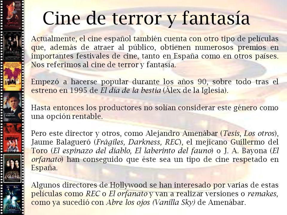 Cine histórico Cine de terror y fantasía Actualmente, el cine español también cuenta con otro tipo de películas que, además de atraer al público, obti