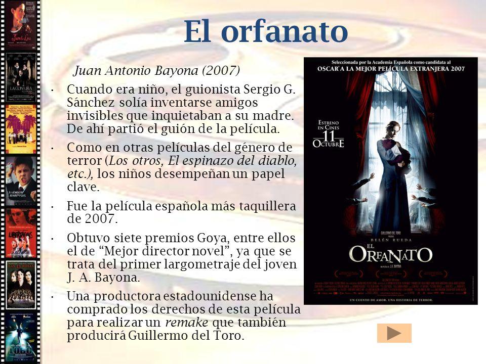Cine histórico El orfanato Juan Antonio Bayona (2007) Cuando era niño, el guionista Sergio G. Sánchez solía inventarse amigos invisibles que inquietab