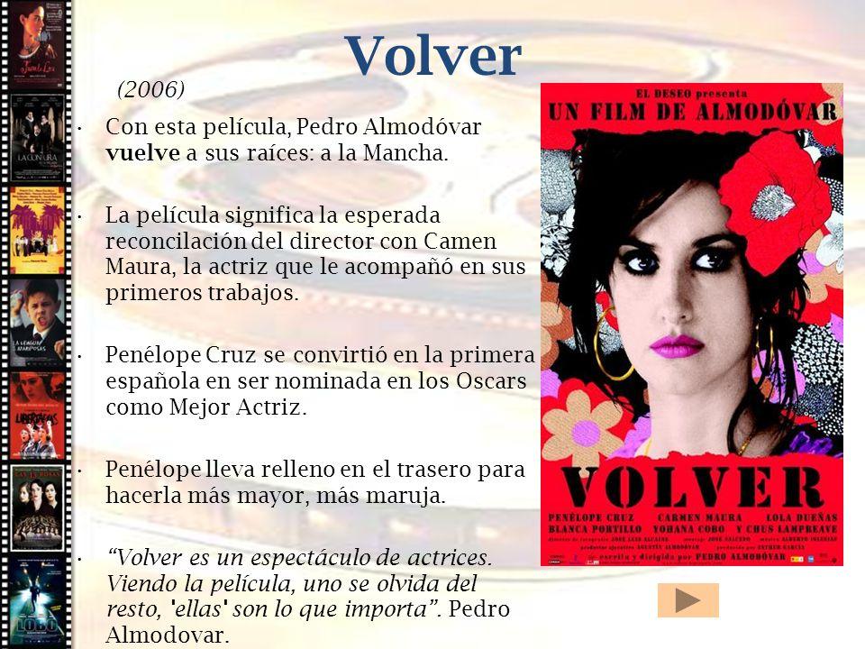 Cine histórico Volver (2006) Con esta película, Pedro Almodóvar vuelve a sus raíces: a la Mancha. La película significa la esperada reconcilación del
