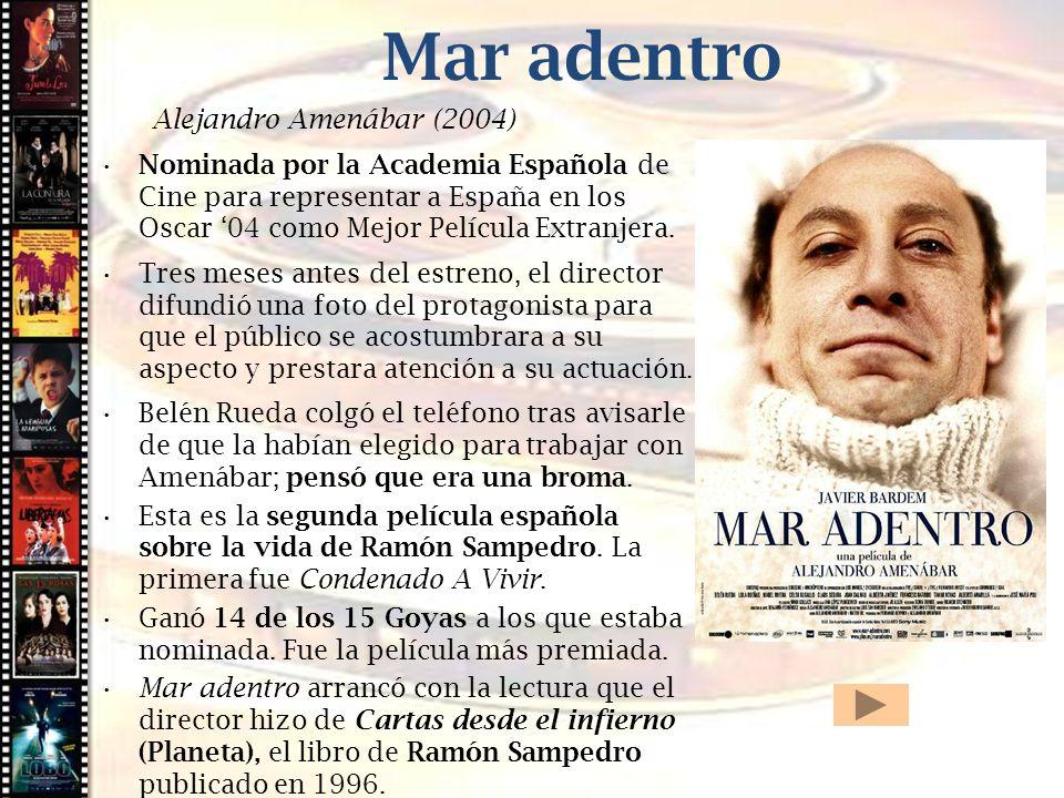 Cine histórico Mar adentro Alejandro Amenábar (2004) Nominada por la Academia Española de Cine para representar a España en los Oscar 04 como Mejor Pe