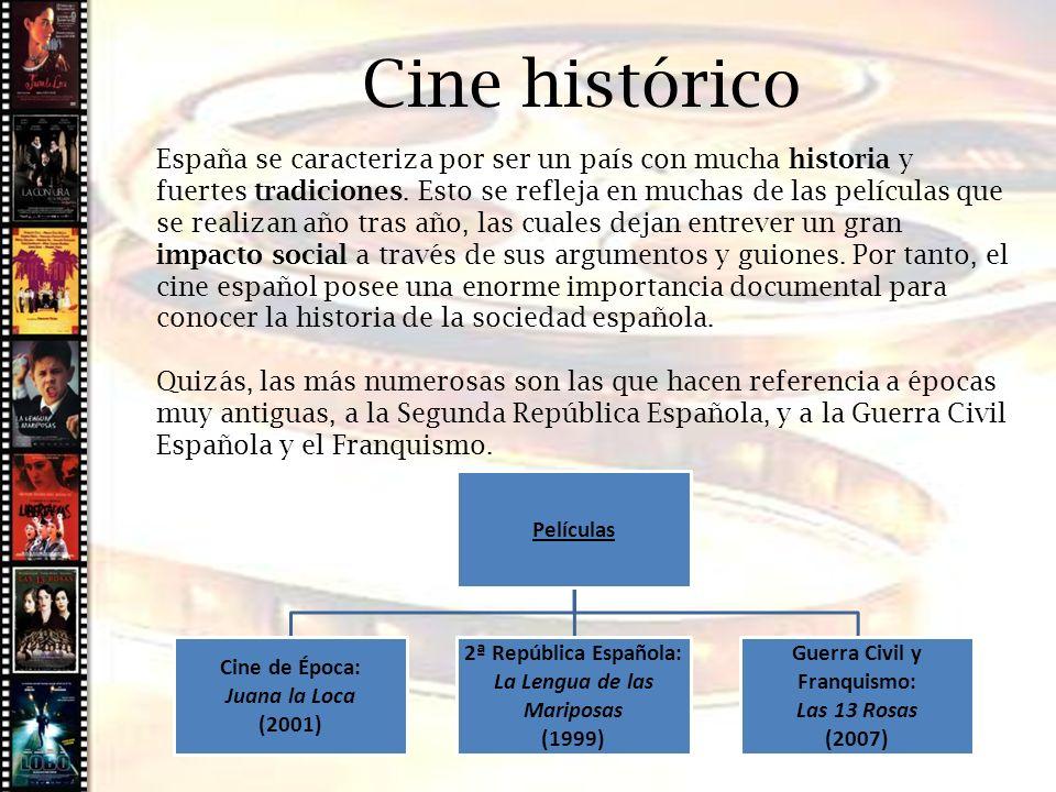 Cine histórico Películas Cine de Época: Juana la Loca (2001) 2ª República Española: La Lengua de las Mariposas (1999) Guerra Civil y Franquismo: Las 1