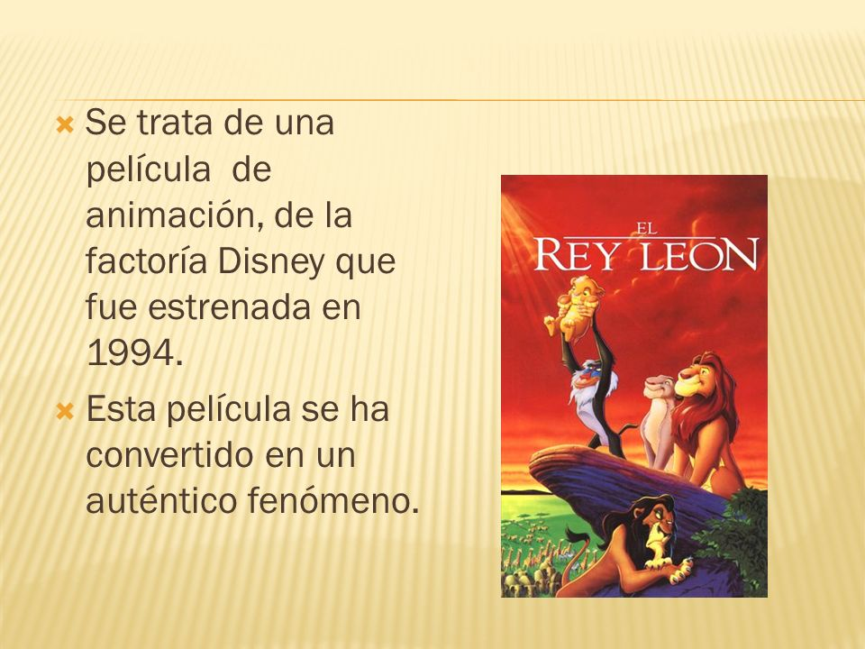 Se trata de una película de animación, de la factoría Disney que fue estrenada en 1994. Esta película se ha convertido en un auténtico fenómeno.