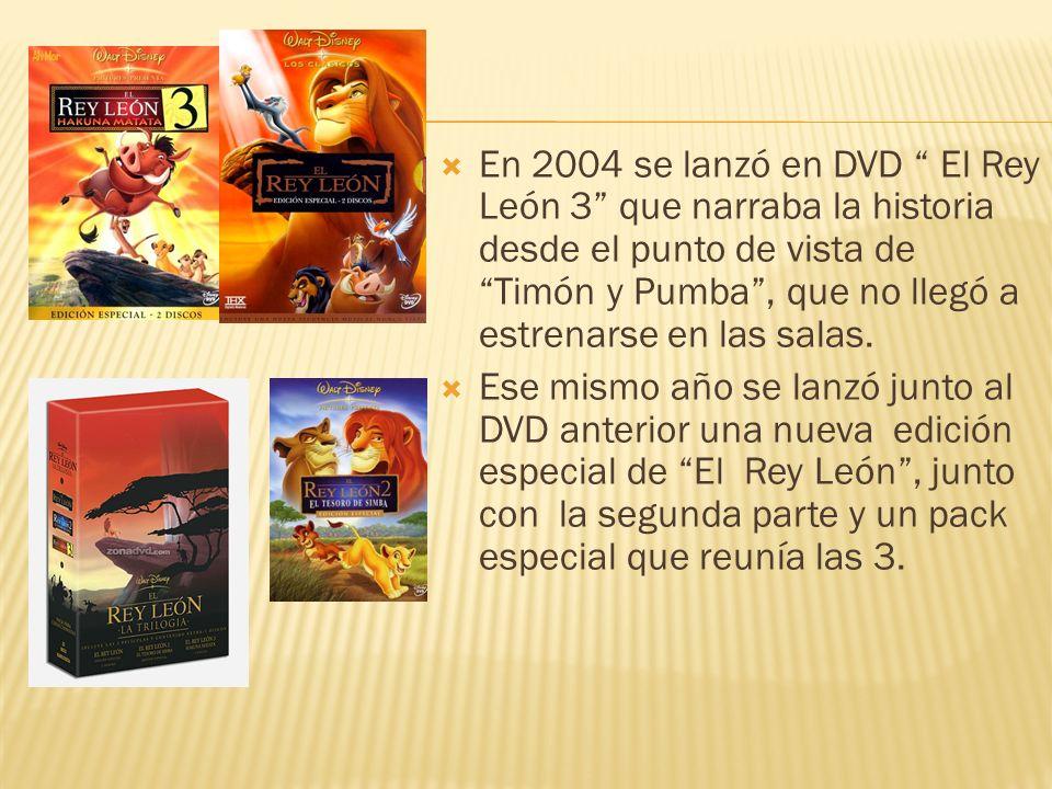 En 2004 se lanzó en DVD El Rey León 3 que narraba la historia desde el punto de vista de Timón y Pumba, que no llegó a estrenarse en las salas. Ese mi