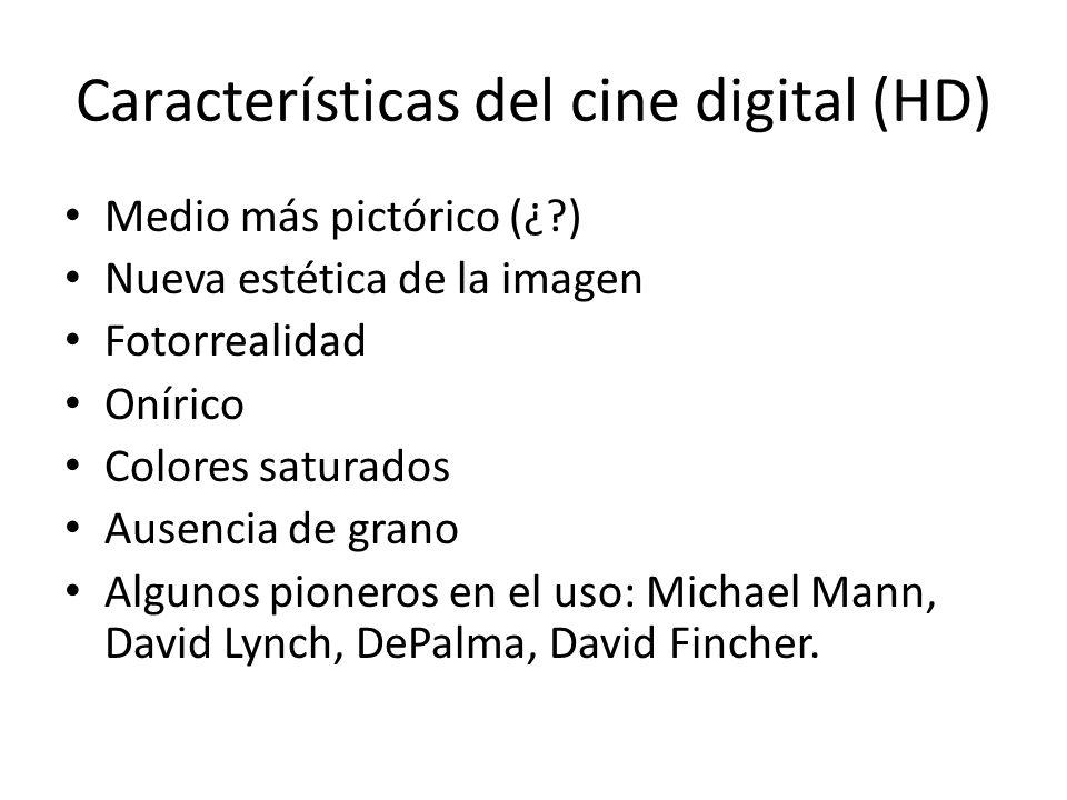 Características del cine digital (HD) Medio más pictórico (¿?) Nueva estética de la imagen Fotorrealidad Onírico Colores saturados Ausencia de grano Algunos pioneros en el uso: Michael Mann, David Lynch, DePalma, David Fincher.