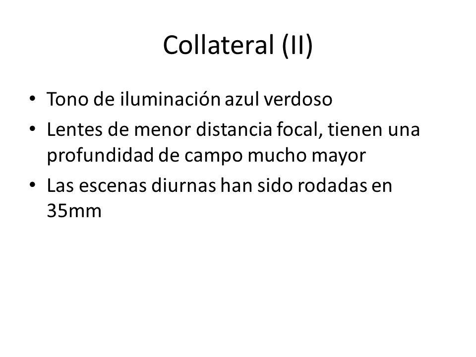Collateral (II) Tono de iluminación azul verdoso Lentes de menor distancia focal, tienen una profundidad de campo mucho mayor Las escenas diurnas han sido rodadas en 35mm