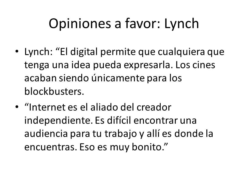 Opiniones a favor: Lynch Lynch: El digital permite que cualquiera que tenga una idea pueda expresarla.