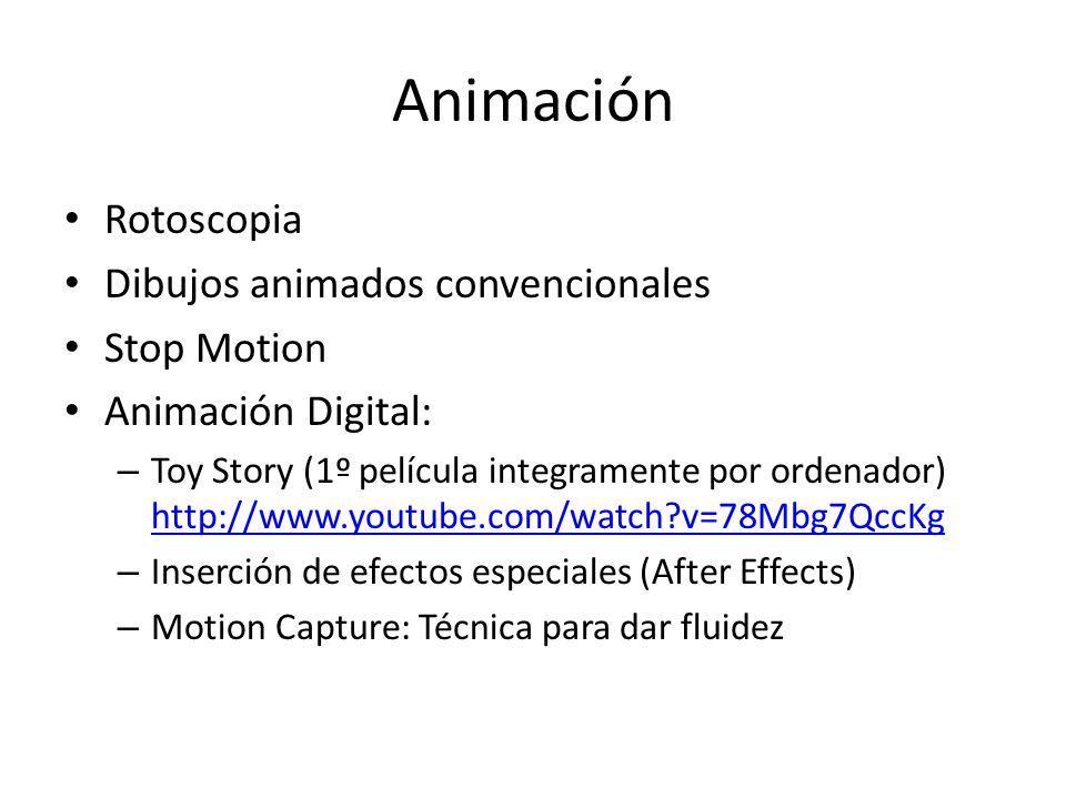 Animación Rotoscopia Dibujos animados convencionales Stop Motion Animación Digital: – Toy Story (1º película integramente por ordenador) http://www.youtube.com/watch?v=78Mbg7QccKg http://www.youtube.com/watch?v=78Mbg7QccKg – Inserción de efectos especiales (After Effects) – Motion Capture: Técnica para dar fluidez
