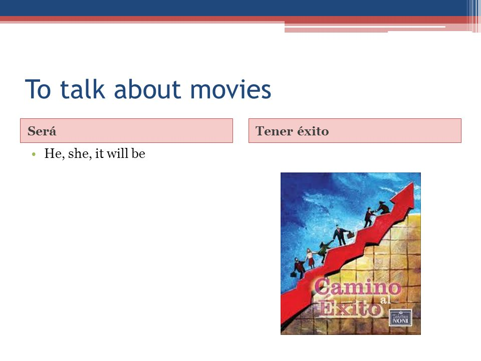 To talk about movies SeráTener éxito He, she, it will be