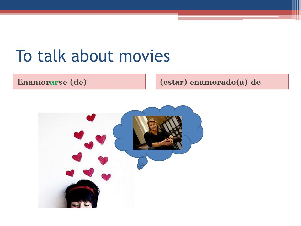 To talk about movies Enamorarse (de)(estar) enamorado(a) de