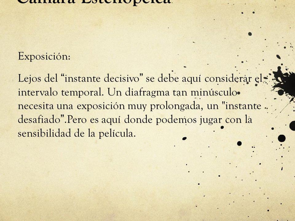 Cámara Estenopeica Exposición: Lejos del instante decisivo se debe aquí considerar el intervalo temporal. Un diafragma tan minúsculo necesita una expo