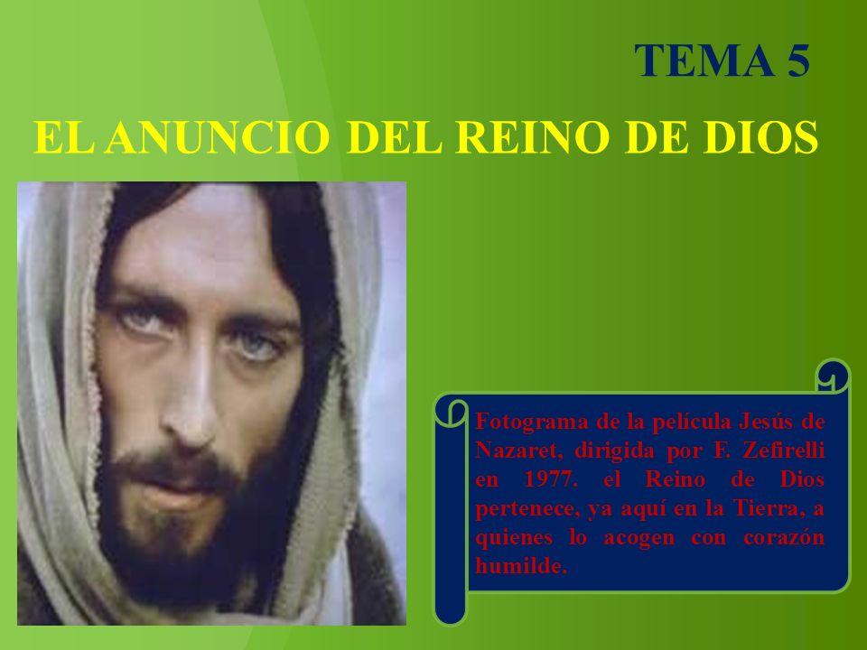 EL ANUNCIO DEL REINO DE DIOS TEMA 5 Fotograma de la película Jesús de Nazaret, dirigida por F. Zefirelli en 1977. el Reino de Dios pertenece, ya aquí