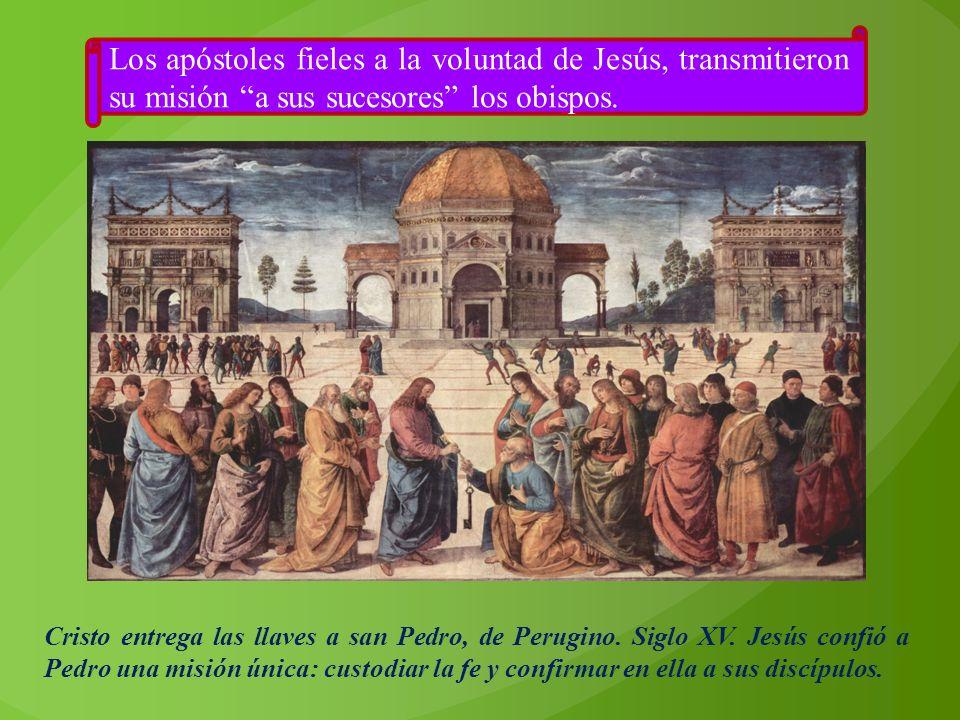 Los apóstoles fieles a la voluntad de Jesús, transmitieron su misión a sus sucesores los obispos. Cristo entrega las llaves a san Pedro, de Perugino.