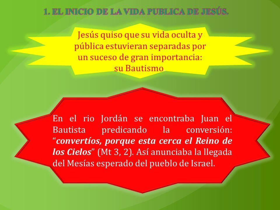 Jesús quiso que su vida oculta y pública estuvieran separadas por un suceso de gran importancia: su Bautismo. En el rio Jordán se encontraba Juan el B
