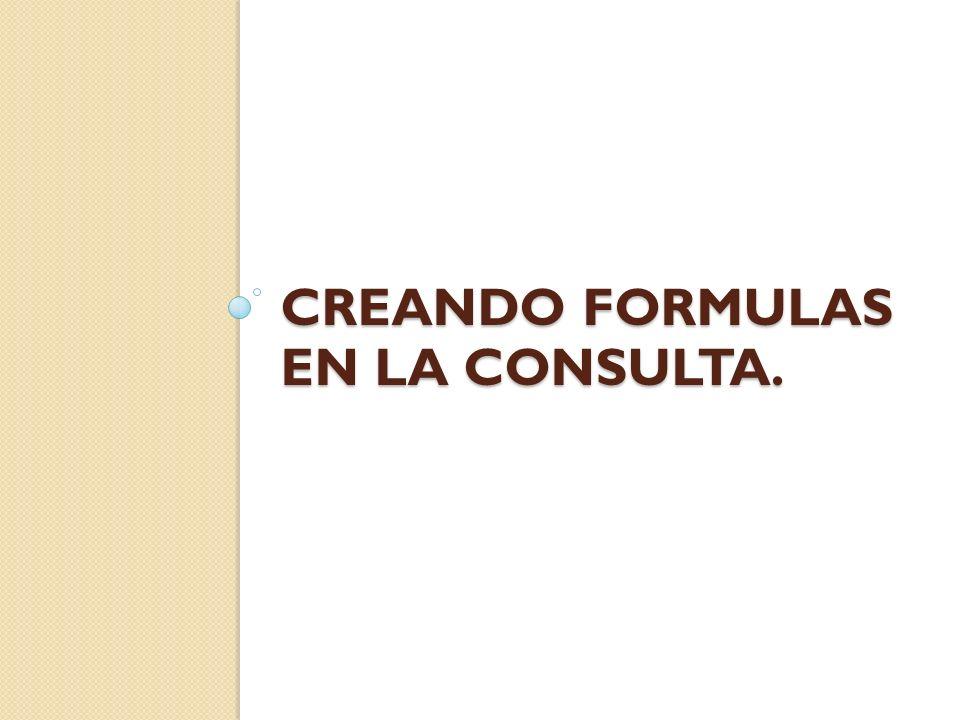 CREANDO FORMULAS EN LA CONSULTA.