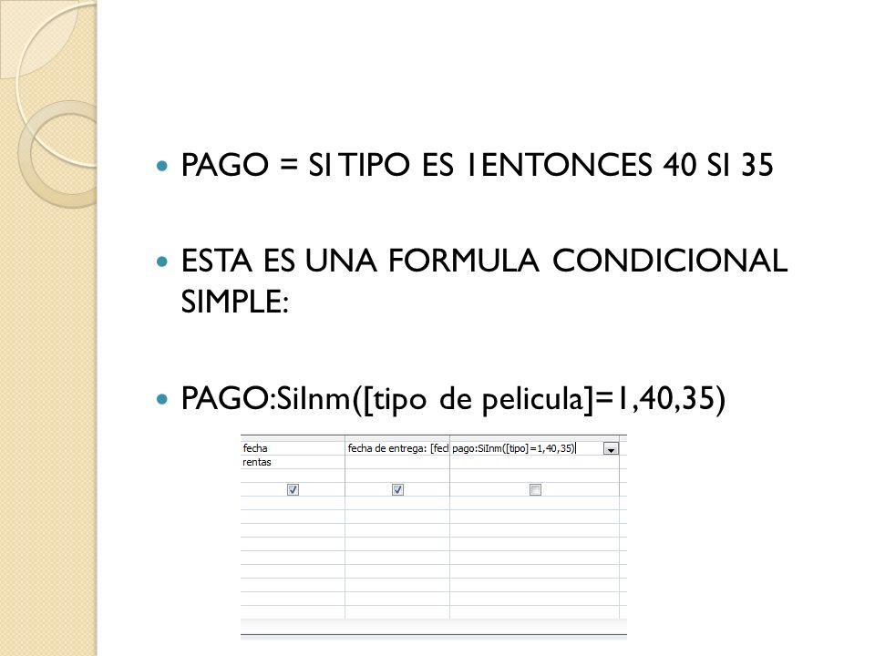 PAGO = SI TIPO ES 1ENTONCES 40 SI 35 ESTA ES UNA FORMULA CONDICIONAL SIMPLE: PAGO:SiInm([tipo de pelicula]=1,40,35)
