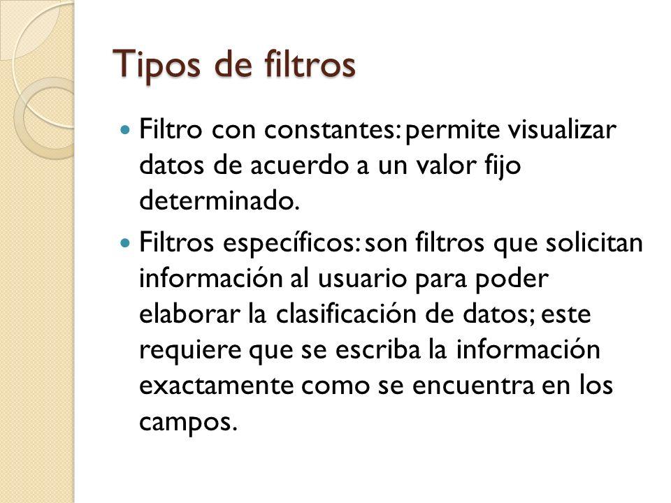 Tipos de filtros Filtro con constantes: permite visualizar datos de acuerdo a un valor fijo determinado.