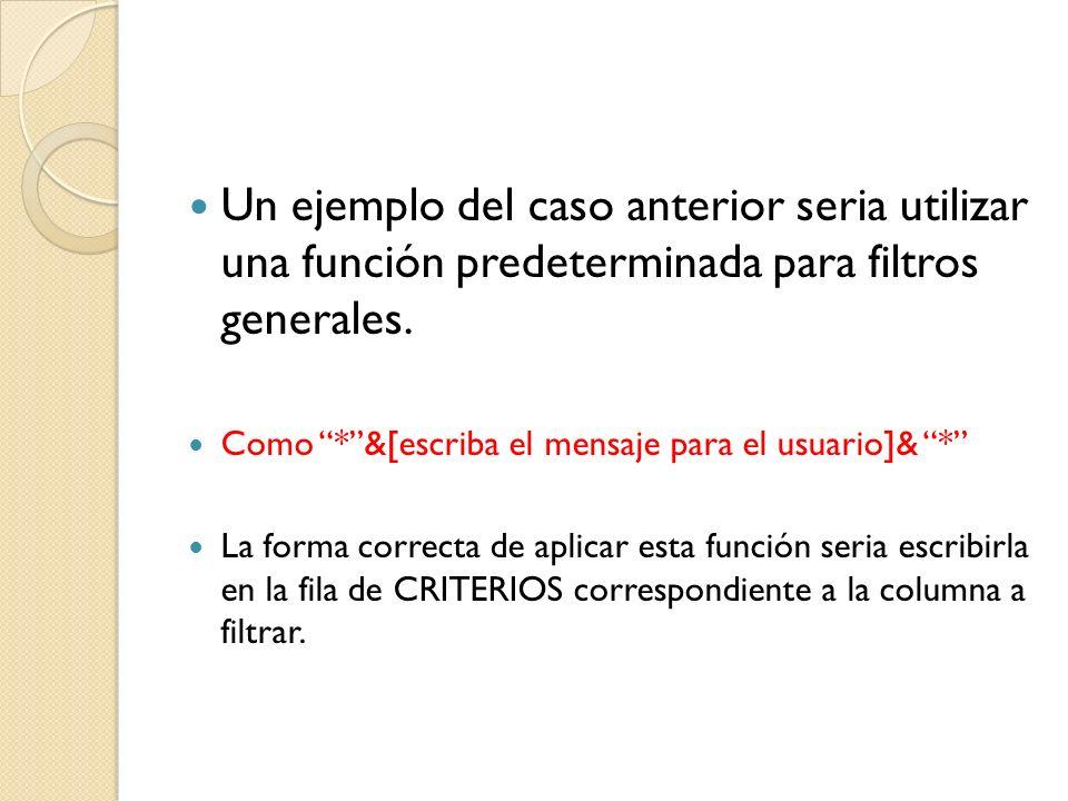Un ejemplo del caso anterior seria utilizar una función predeterminada para filtros generales.