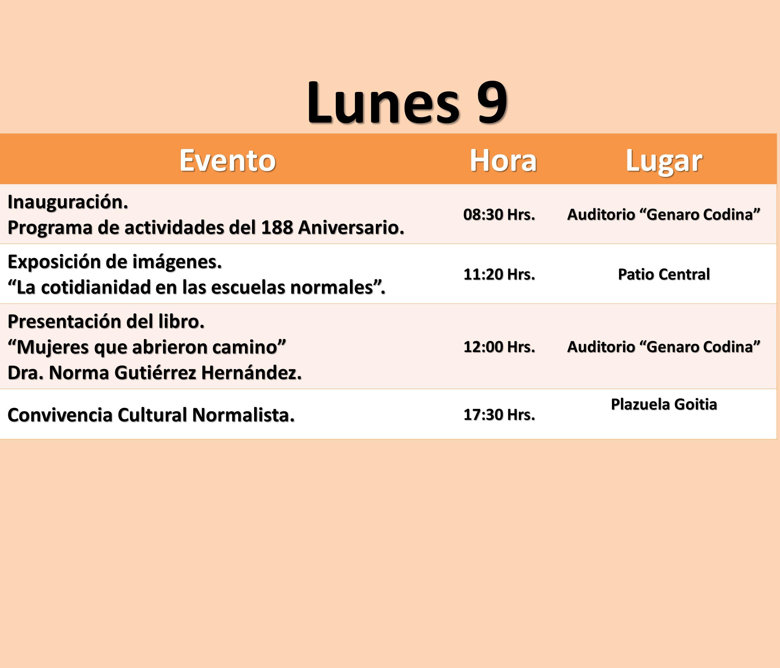 EventoHoraLugar Inauguración. Programa de actividades del 188 Aniversario. 08:30 Hrs. Auditorio Genaro Codina Exposición de imágenes. La cotidianidad