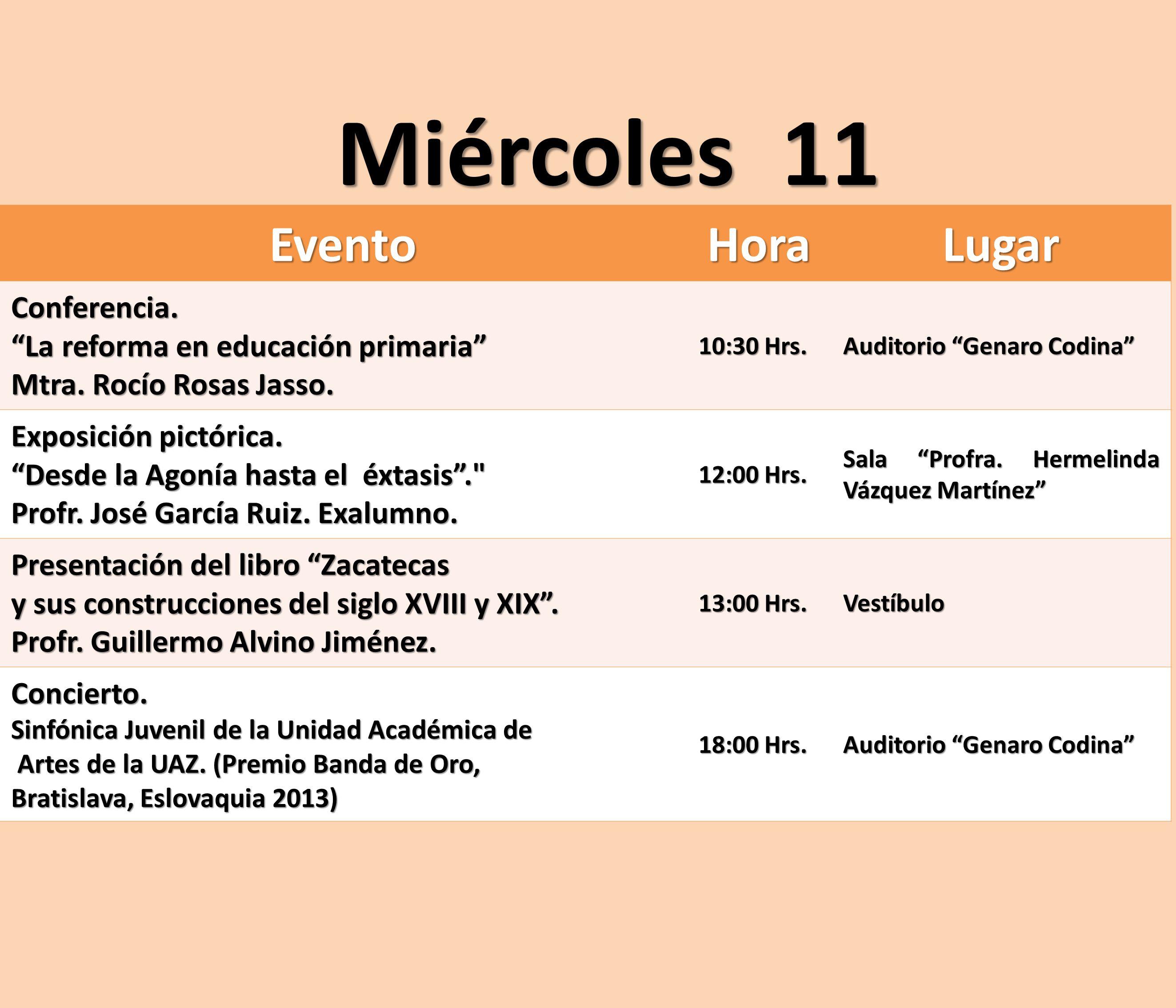 EventoHoraLugar Conferencia. La reforma en educación primaria Mtra. Rocío Rosas Jasso. 10:30 Hrs. Auditorio Genaro Codina Exposición pictórica. Desde