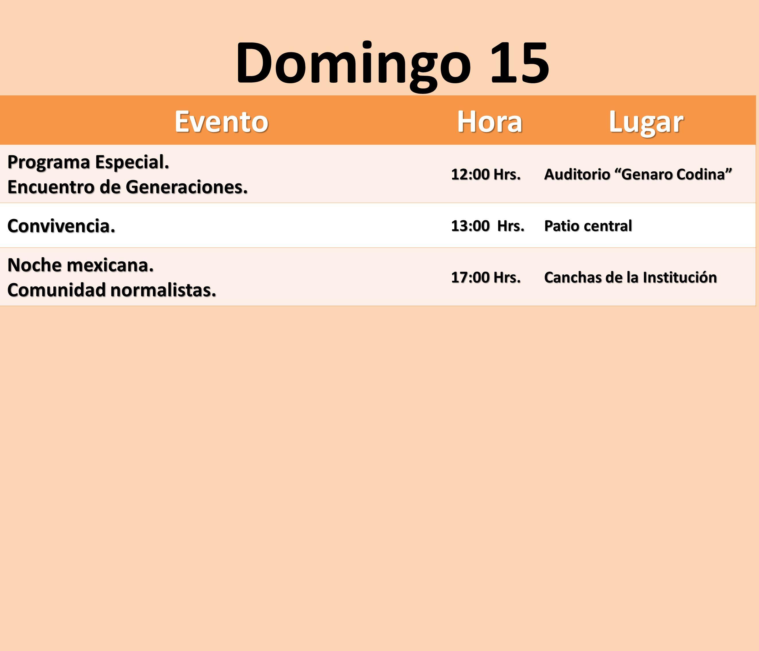 EventoHoraLugar Programa Especial. Encuentro de Generaciones. 12:00 Hrs. Auditorio Genaro Codina Convivencia. 13:00 Hrs. Patio central Noche mexicana.