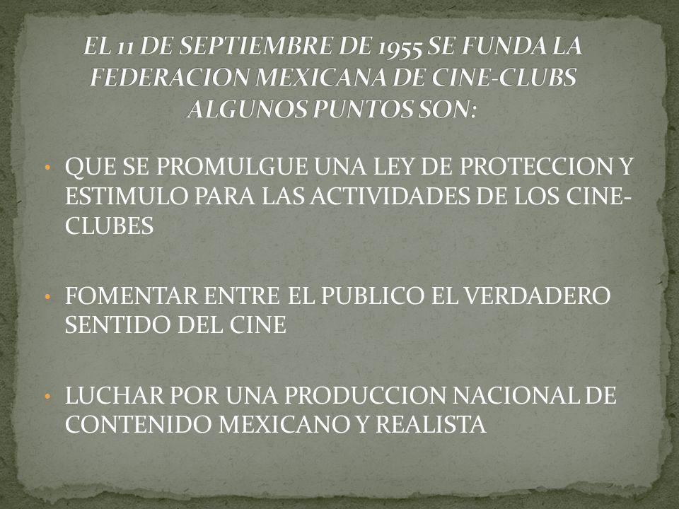 QUE SE PROMULGUE UNA LEY DE PROTECCION Y ESTIMULO PARA LAS ACTIVIDADES DE LOS CINE- CLUBES FOMENTAR ENTRE EL PUBLICO EL VERDADERO SENTIDO DEL CINE LUCHAR POR UNA PRODUCCION NACIONAL DE CONTENIDO MEXICANO Y REALISTA