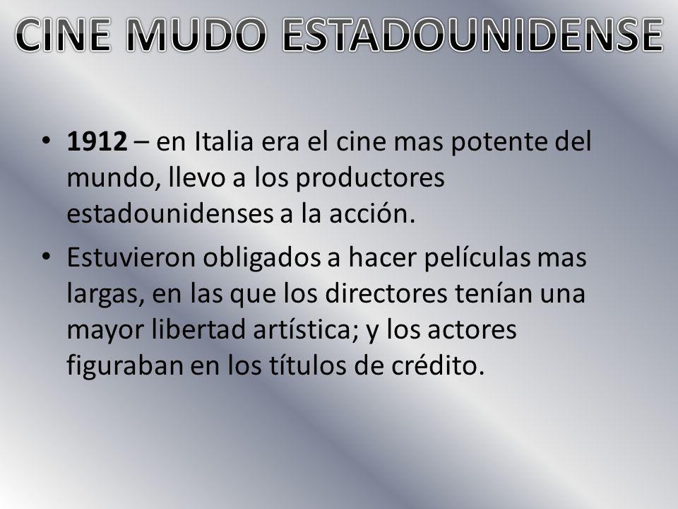 1912 – en Italia era el cine mas potente del mundo, llevo a los productores estadounidenses a la acción.