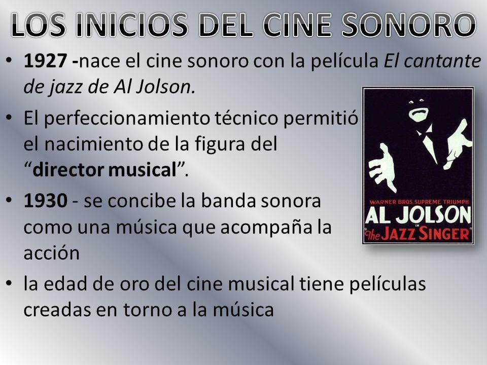 1927 -nace el cine sonoro con la película El cantante de jazz de Al Jolson.