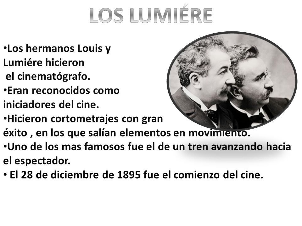Los hermanos Louis y Auguste Lumiére hicieron el cinematógrafo.