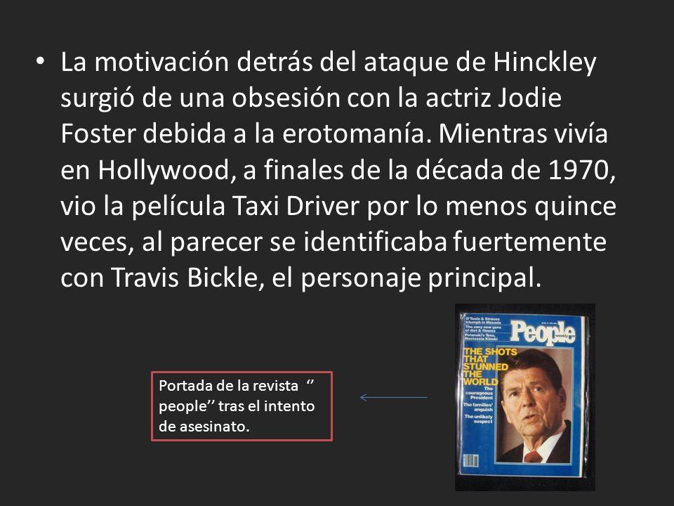 La motivación detrás del ataque de Hinckley surgió de una obsesión con la actriz Jodie Foster debida a la erotomanía.