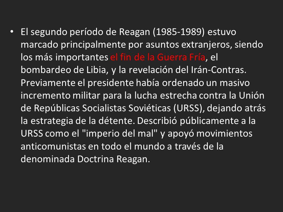 El segundo período de Reagan (1985-1989) estuvo marcado principalmente por asuntos extranjeros, siendo los más importantes el fin de la Guerra Fría, el bombardeo de Libia, y la revelación del Irán-Contras.