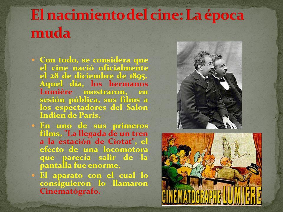 Con todo, se considera que el cine nació oficialmente el 28 de diciembre de 1895. Aquel día, los hermanos Lumière mostraron, en sesión pública, sus fi