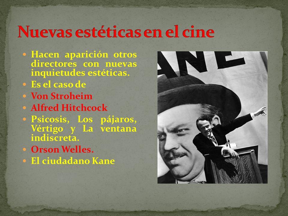 Hacen aparición otros directores con nuevas inquietudes estéticas. Es el caso de Von Stroheim Alfred Hitchcock Psicosis, Los pájaros, Vértigo y La ven