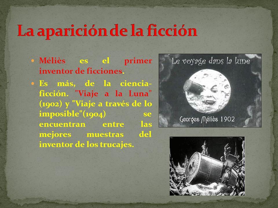 Méliès es el primer inventor de ficciones. Es más, de la ciencia- ficción.
