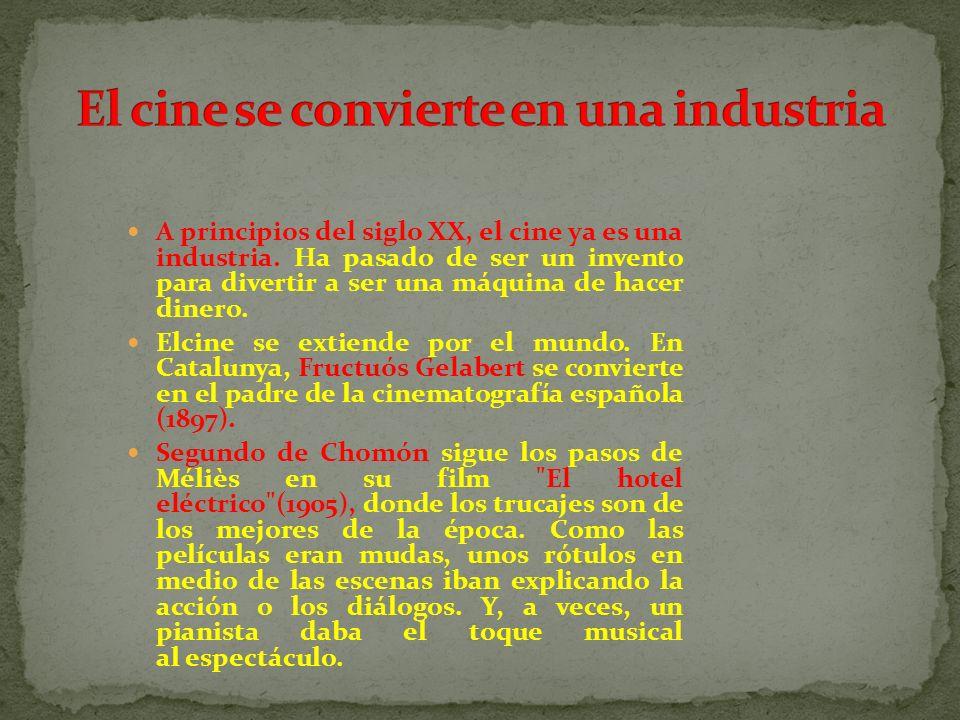 A principios del siglo XX, el cine ya es una industria. Ha pasado de ser un invento para divertir a ser una máquina de hacer dinero. Elcine se extiend