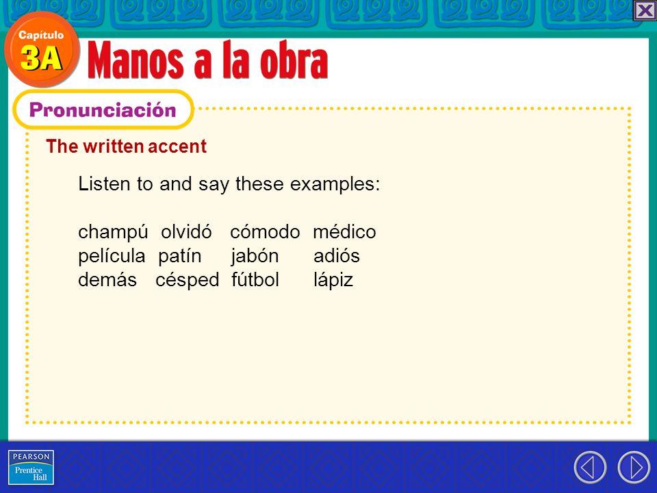 The written accent Listen to and say these examples: champú olvidó cómodo médico película patín jabón adiós demás césped fútbol lápiz