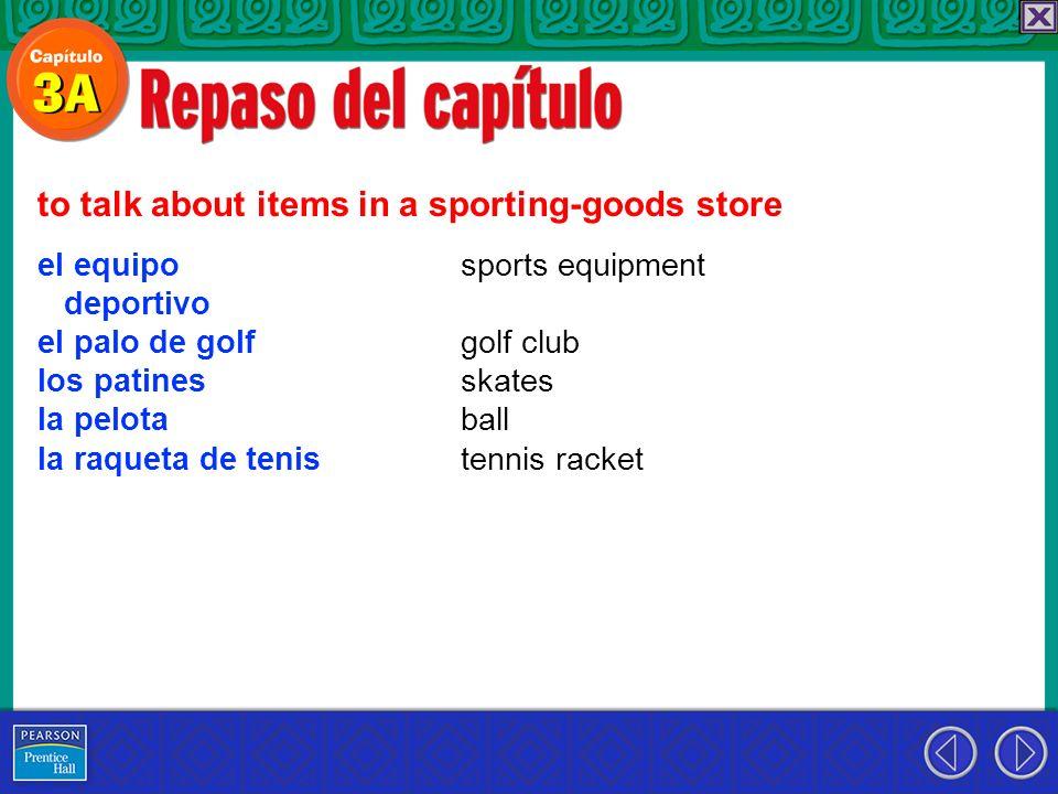 el equipo deportivo el palo de golf los patines la pelota la raqueta de tenis to talk about items in a sporting-goods store sports equipment golf club