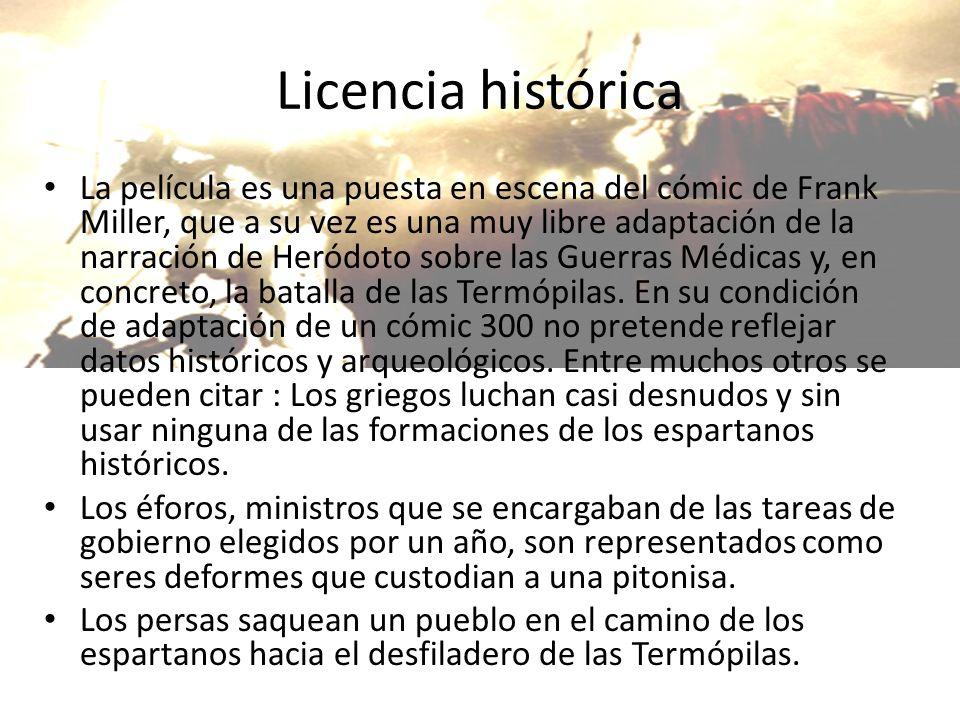Licencia histórica La película es una puesta en escena del cómic de Frank Miller, que a su vez es una muy libre adaptación de la narración de Heródoto