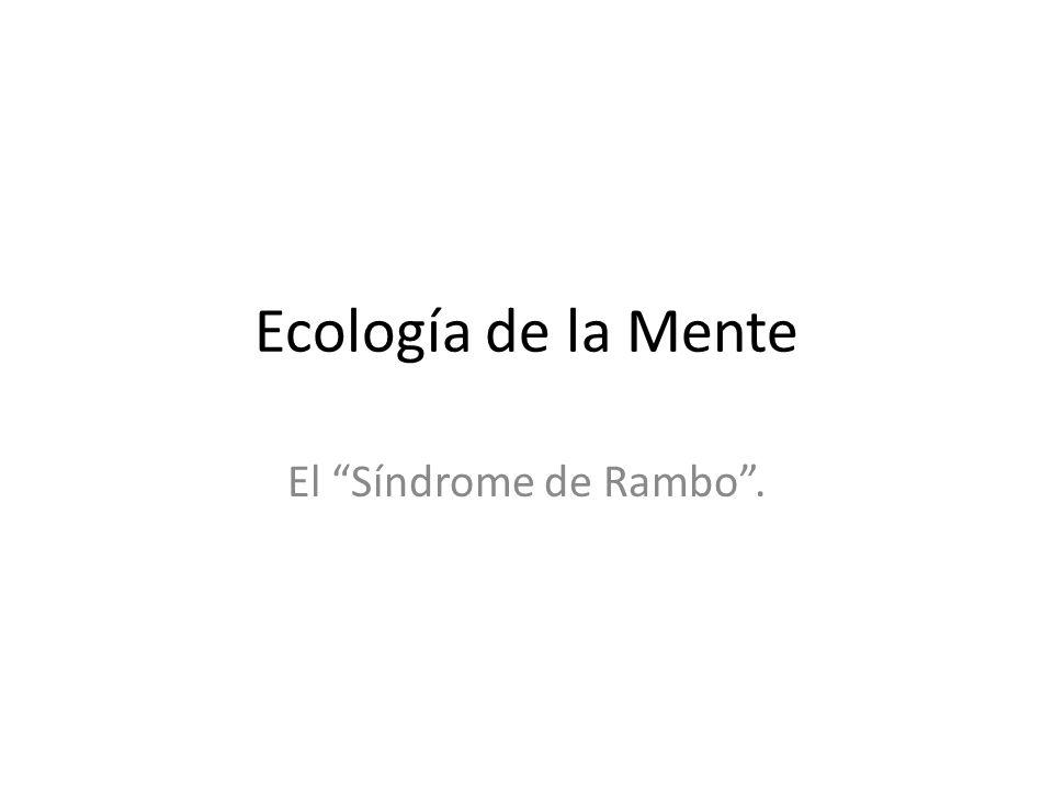 Ecología de la Mente El Síndrome de Rambo.