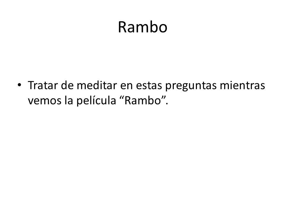 Rambo Tratar de meditar en estas preguntas mientras vemos la película Rambo.
