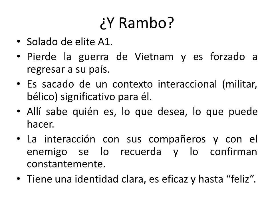 ¿Y Rambo? Solado de elite A1. Pierde la guerra de Vietnam y es forzado a regresar a su país. Es sacado de un contexto interaccional (militar, bélico)