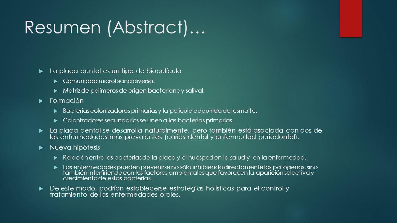 Resumen (Abstract)… La placa dental es un tipo de biopelícula Comunidad microbiana diversa.