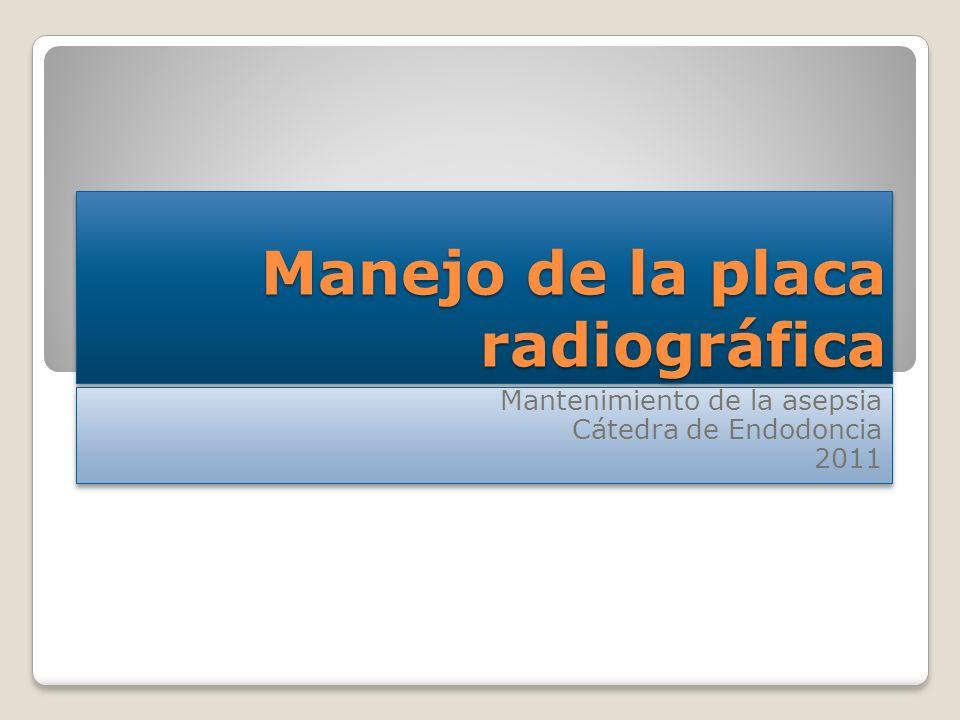 Manejo de la placa radiográfica Mantenimiento de la asepsia Cátedra de Endodoncia 2011 Mantenimiento de la asepsia Cátedra de Endodoncia 2011