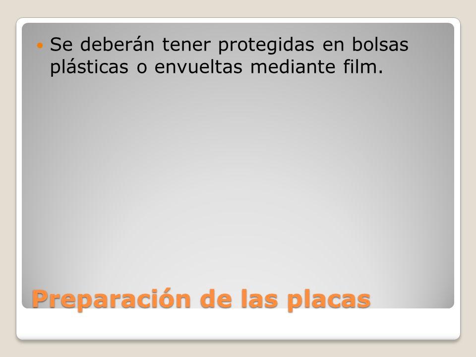 Preparación de las placas Se deberán tener protegidas en bolsas plásticas o envueltas mediante film.