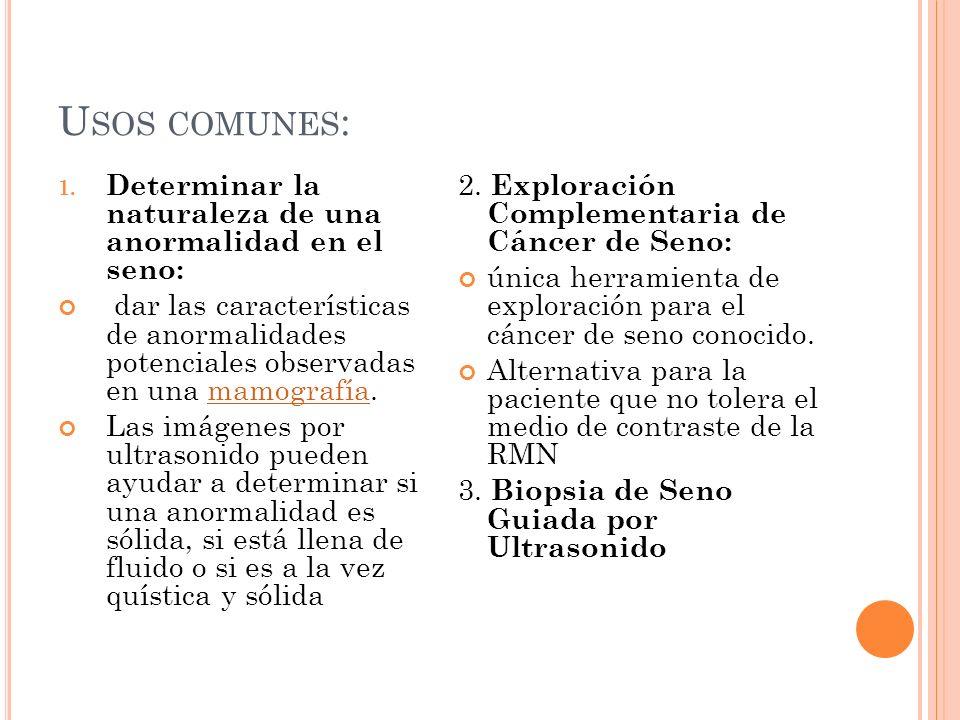 U SOS COMUNES : 1. Determinar la naturaleza de una anormalidad en el seno: dar las características de anormalidades potenciales observadas en una mamo