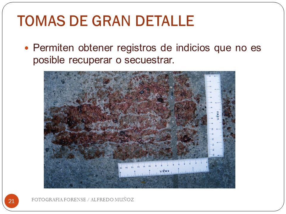 TOMAS DE GRAN DETALLE 21 Permiten obtener registros de indicios que no es posible recuperar o secuestrar. FOTOGRAFIA FORENSE / ALFREDO MUÑOZ