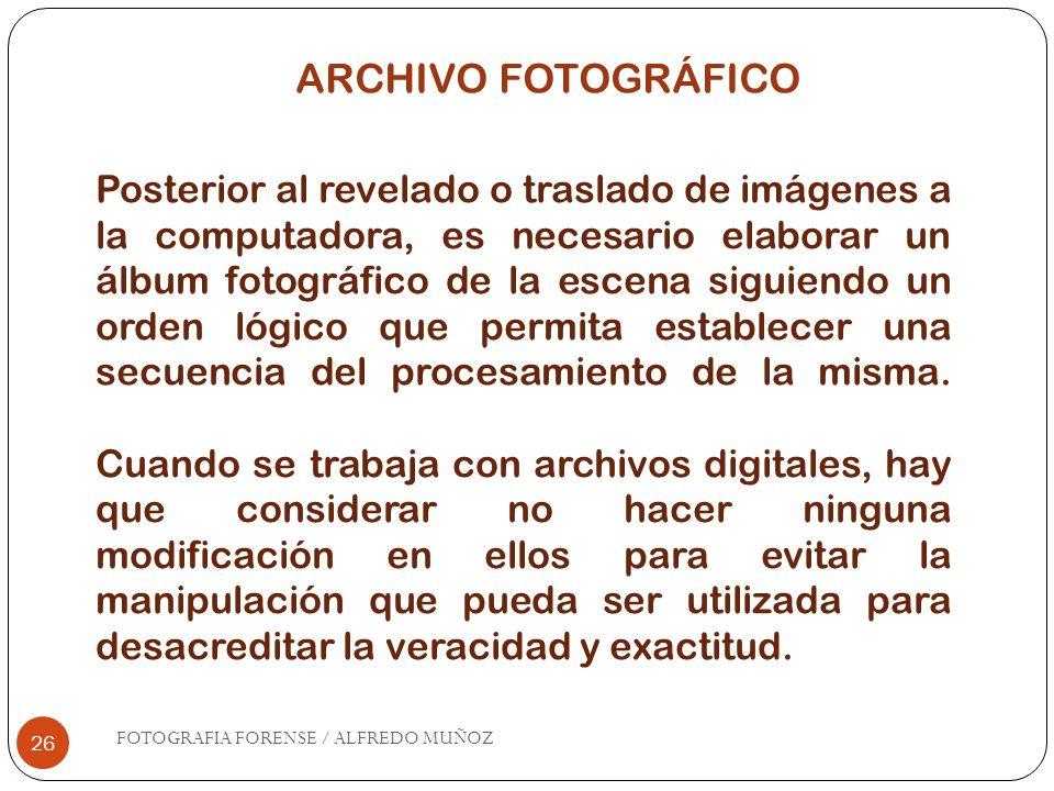 26 Posterior al revelado o traslado de imágenes a la computadora, es necesario elaborar un álbum fotográfico de la escena siguiendo un orden lógico qu