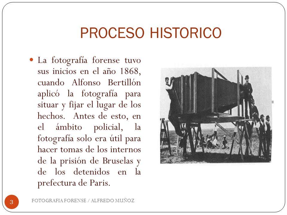 PROCESO HISTORICO FOTOGRAFIA FORENSE / ALFREDO MUÑOZ 3 La fotografía forense tuvo sus inicios en el año 1868, cuando Alfonso Bertillón aplicó la fotog